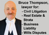 Bruce Thompson, MA LLB, 40 years experience as litigator in business liability, real estate & strata litigation servces Metro Vancouver from Richmond BC offices - click for more info