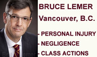 Bruce Lemer, Vancouver Personal Injury Lawyer,  known for  Red Cross Tainted Blood case leading to largest Canadian Class Action Settlement of its time - for  hemophiliacs  - CLICK FOR DETIALS OF HIS WORK for Personal Injury Clients, medical malpractice  and current Class Actions - offices at  210 - 900 Howe St. Vancouver BC - across street from Supreme Courts building
